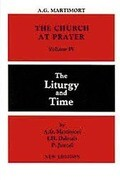 The Church at Prayer: Volume IV: The Liturgy and Time