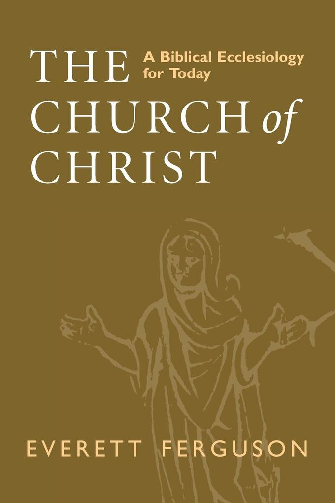 The Church of Christ: A Biblical Ecclesiology for Today als Taschenbuch