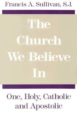 The Church We Believe in: One, Holy, Catholic, and Apostolic als Taschenbuch