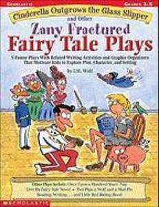 Cinderella Outgrows the Glass Slipper and Other Zany Fractured Fairy Tale Plays: 5 Funny Plays with Related Writing Activities and Graphic Organizers als Taschenbuch