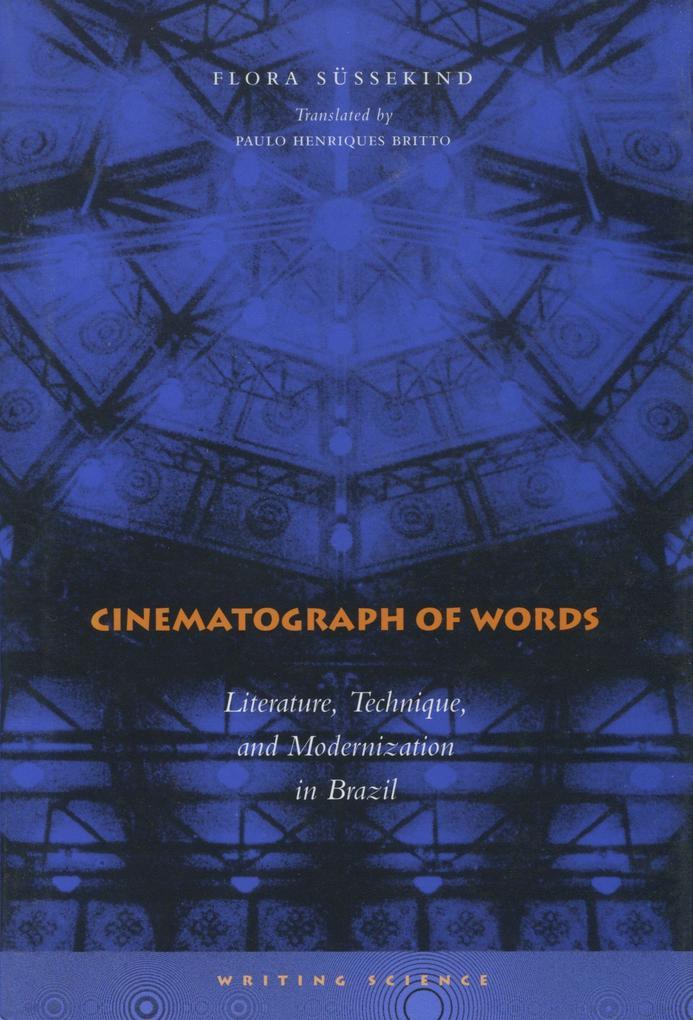 Cinematograph of Words: Literature, Technique, and Modernization in Brazil als Taschenbuch