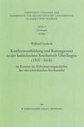 Konfessionsbildung und Ratsregiment in der katholischen Reichsstadt Überlingen (1500-1618)