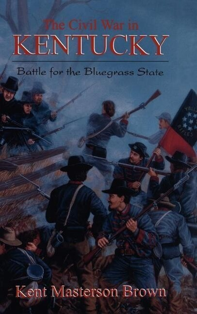 The Civil War in Kentucky: Battle for the Bluegrass State als Buch