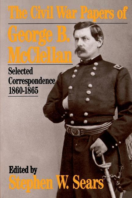 The Civil War Papers of George B. McClellan: Selected Correspondence, 1860-1865 als Taschenbuch