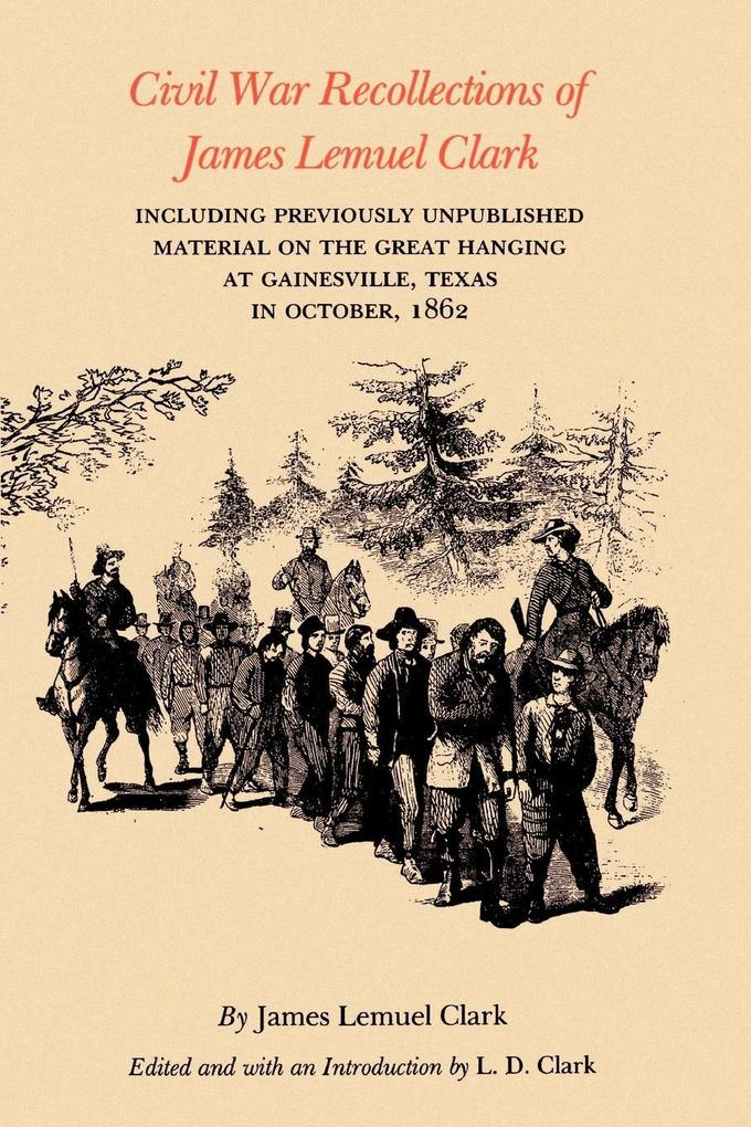 Civil War Recollections of James Lemuel Clark: Including Previously Unpublished Material on the Great Hanging at Gainesville, Texas in October, 1862 als Taschenbuch