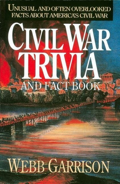 Civil War Trivia and Fact Book: Unusual and Often Overlooked Facts about America's Civil War als Taschenbuch