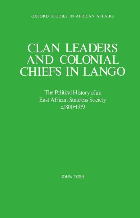 Clan Leaders and Colonial Chiefs in Lango: The Political History of an East African Stateless Society C. 1800-1939 als Buch