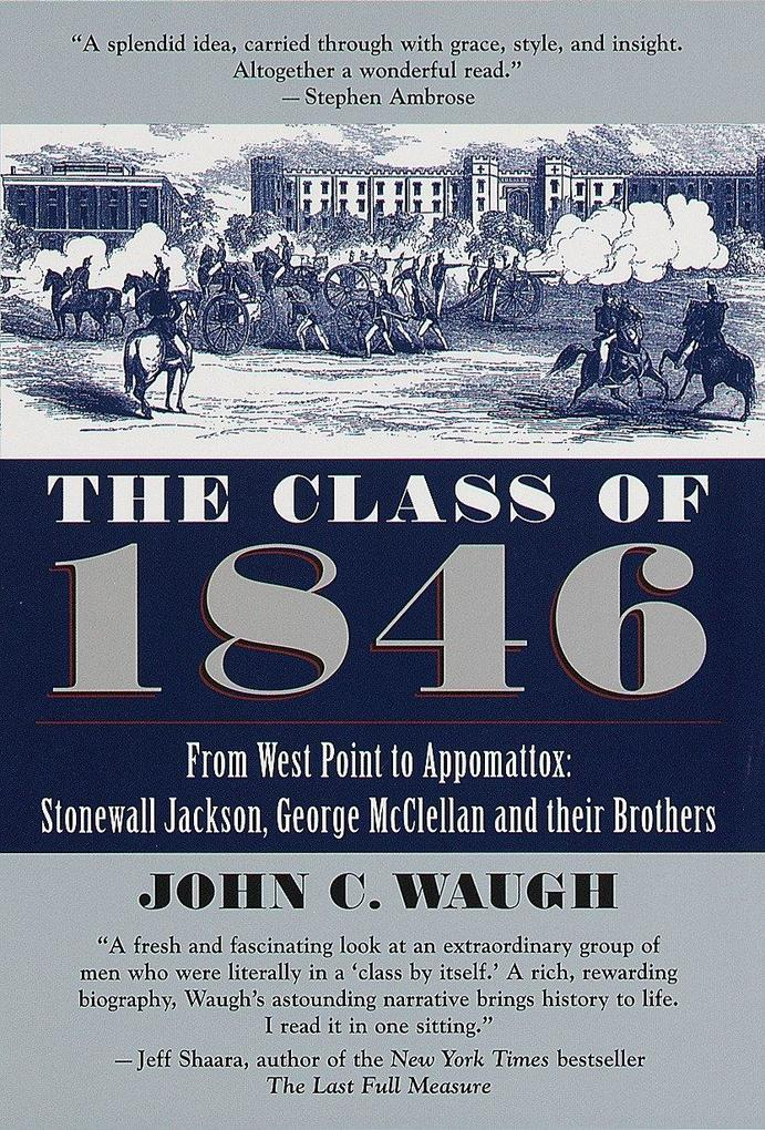 The Class of 1846: From West Point to Appomattox: Stonewall Jackson, George McClellan, and Their Br Others als Taschenbuch