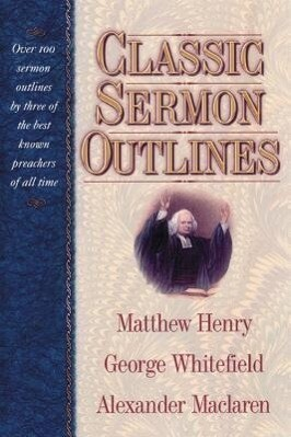 Classic Sermon Outlines: Over 100 Sermon Outlines by 3 of the Best Known Preachers of All Time als Buch (gebunden)