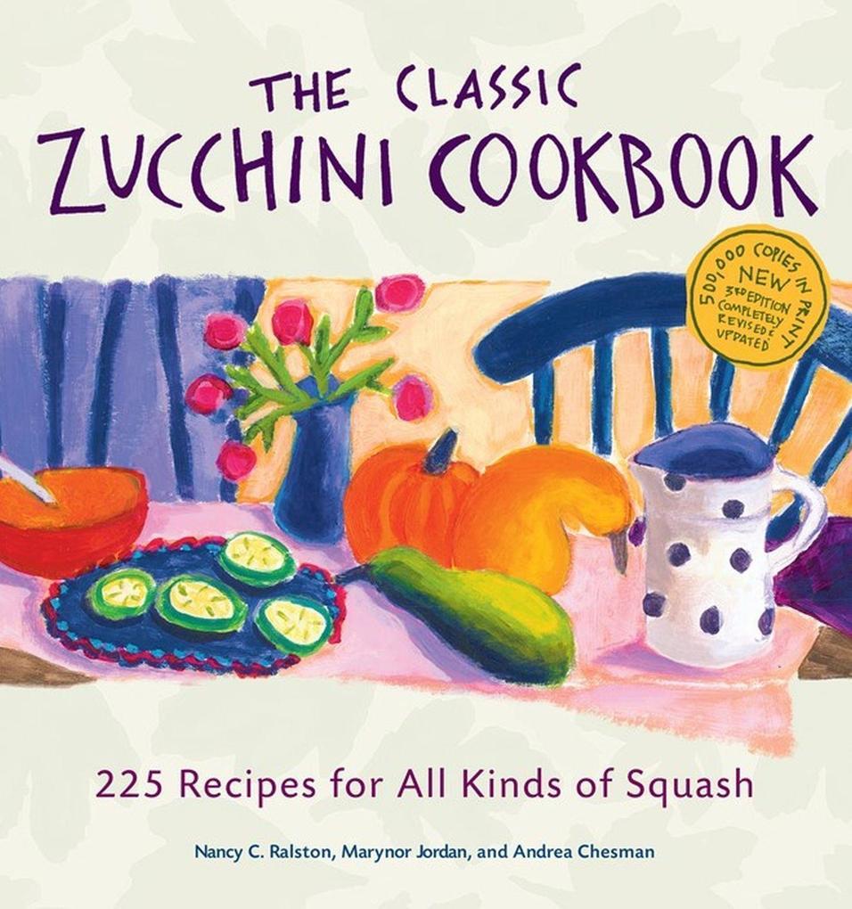 The Classic Zucchini Cookbook: 225 Recipes for All Kinds of Squash als Taschenbuch