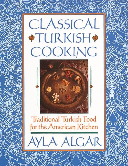 Classical Turkish Cooking: Traditional Turkish Food for the American Kitchen als Taschenbuch