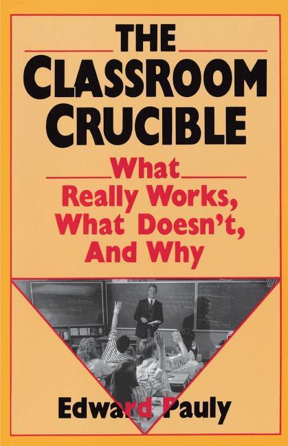 The Classroom Crucible: What Really Works, What Doesn't, and Why als Taschenbuch
