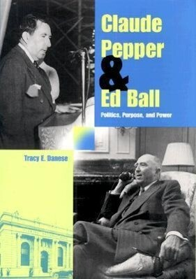 Claude Pepper and Ed Ball: Politics, Purpose, and Power als Buch