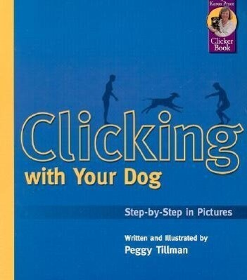 Clicking with Your Dog: Step-By-Step in Pictures als Taschenbuch