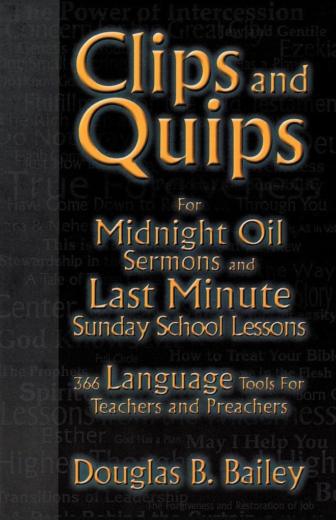 Clips and Quips for Midnight Oil Sermons and Last Minute Sunday School Lessons: 366 Language Tools for Teachers and Preachers als Taschenbuch
