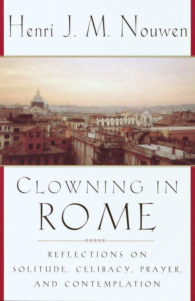 Clowning in Rome: Reflections on Solitude, Celibacy, Prayer, and Contemplation als Taschenbuch