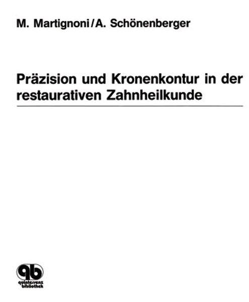 Präzision und Kronenkontur in der restaurativen Zahnheilkunde als Buch von M. Martignoni, Alwin Schönenberger - M. Martignoni, Alwin Schönenberger