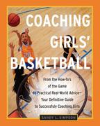 Coaching Girls' Basketball: From the How-To's of the Game to Practical Real-World Advice--Your Definitive Guide to Successfully Coaching Girls