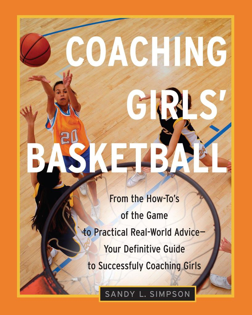 Coaching Girls' Basketball: From the How-To's of the Game to Practical Real-World Advice--Your Definitive Guide to Successfully Coaching Girls als Taschenbuch