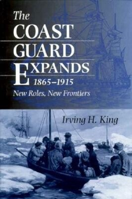 The Coast Guard Expands, 1865-1915: New Roles, New Frontiers als Buch