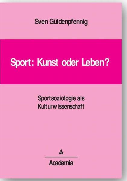 Sport: Kunst oder Leben? als Buch von Sven Güld...