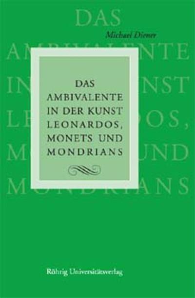 Das Ambivalente in der Kunst Leonardos, Monets ...