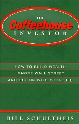 The Coffeehouse Investor: How to Build Wealth Ingore Wall Street and Get on with Your Life als Buch