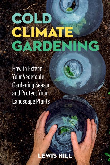Cold-Climate Gardening: How to Extend Your Growing Season by at Least 30 Days als Taschenbuch