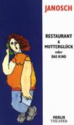 Restaurant und Mutterglück oder Das Kind