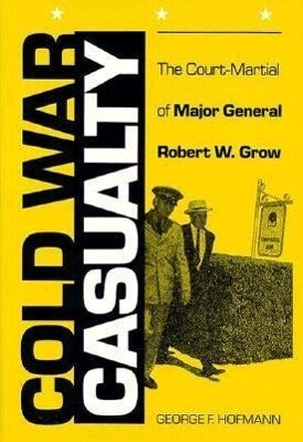 Cold War Casualty: The Court-Martial of Major General Robert W. Grow als Buch