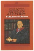 Collected Writings of John Murray, Vol.3: Life, Sermons and Reviews