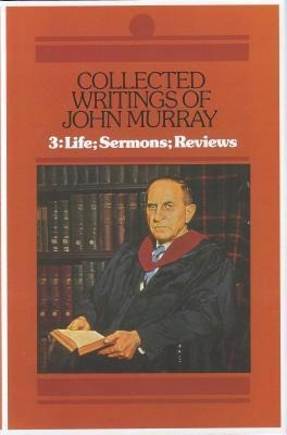 Collected Writings of John Murray, Vol.3: Life, Sermons and Reviews als Buch