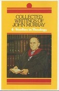 Collected Writings of John Murray, Vol. 4: Studies in Theology