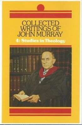 Collected Writings of John Murray, Vol. 4: Studies in Theology als Buch