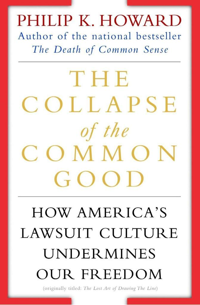 The Collapse of the Common Good: How America's Lawsuit Culture Undermines Our Freedom als Taschenbuch