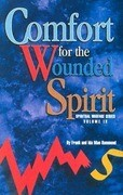 Comfort for the Wounded Spirit: Discover How Your Spirit Can Be Wounded, and What You Can Do about It