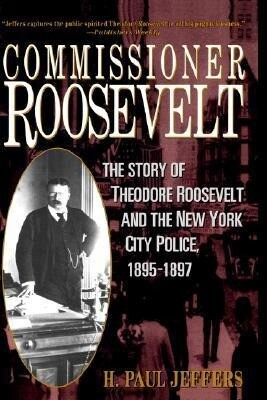Commissioner Roosevelt: The Story of Theodore Roosevelt and the New York City Police, 1895-1897 als Buch
