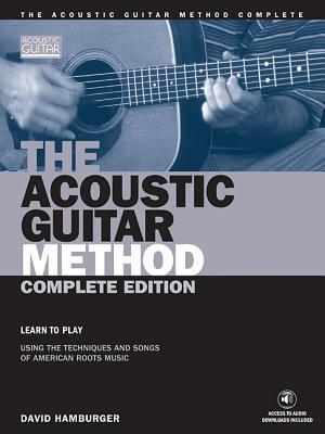 The Acoustic Guitar Method - Complete Edition: Learn to Play Using the Techniques & Songs of American Roots Music als Taschenbuch