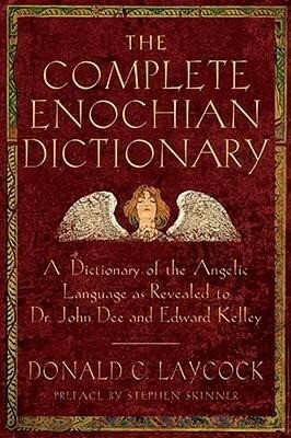 The Complete Enochian Dictionary: A Dictionary of the Angelic Language as Revealed to Dr. John Dee and Edward Kelley als Taschenbuch