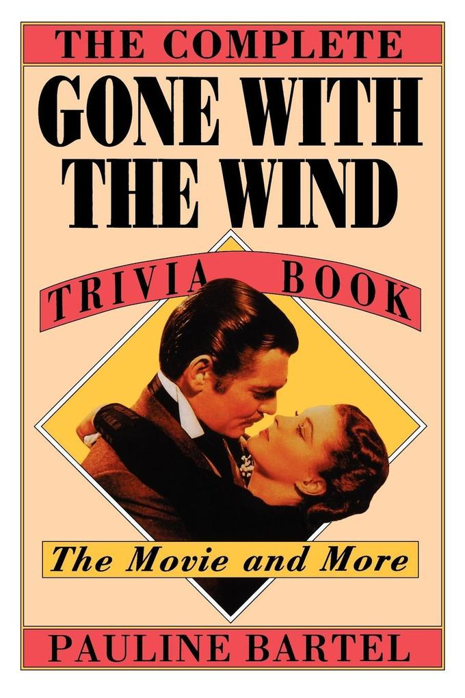 The Complete Gone with the Wind Trivia Book: The Movie and More als Taschenbuch