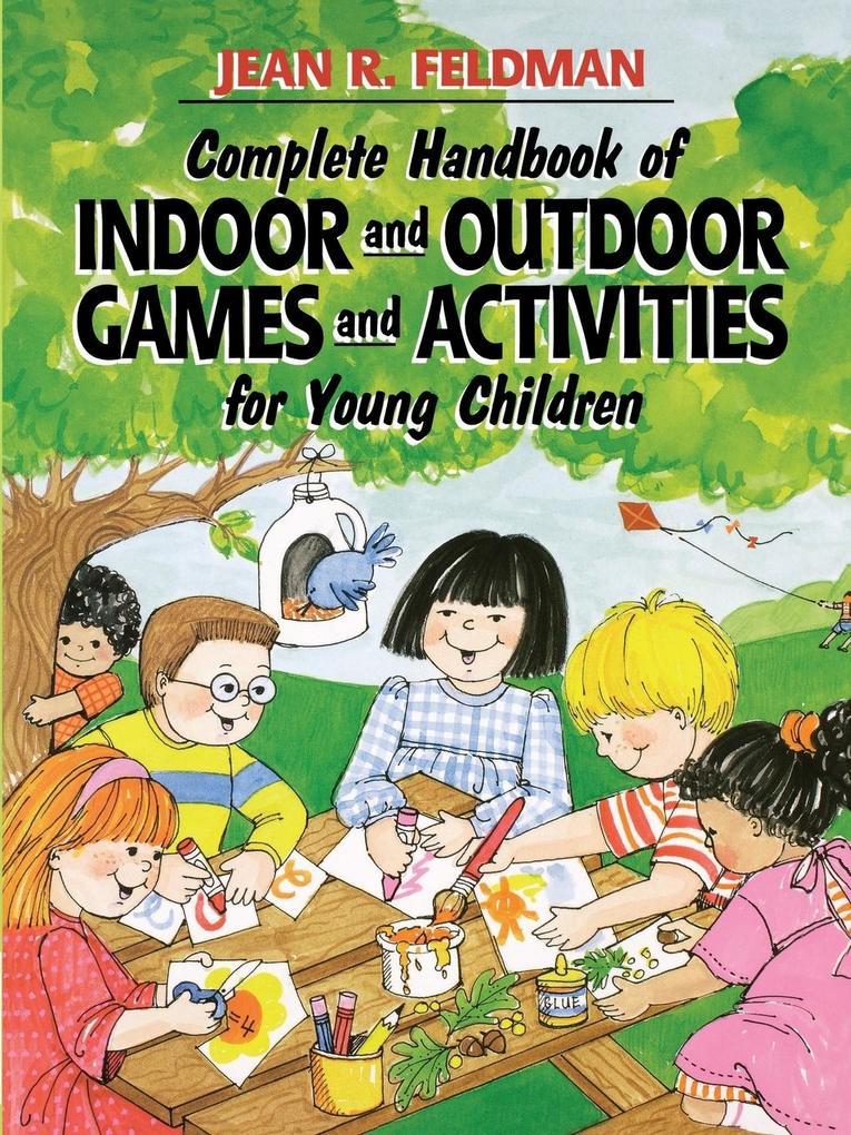 Complete Handbook of Indoor and Outdoor Games and Activities for Young Children als Taschenbuch