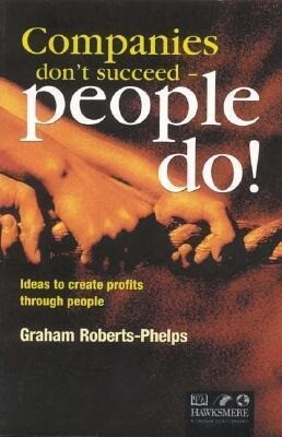 Companies Don't Succeed--People Do!: Ideas to Create Profits Through People als Buch