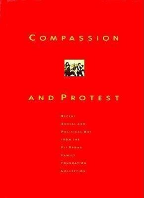 Compassion and Protest: Recent Social and Political Art from Eli Broad Family Foundation Collection als Taschenbuch