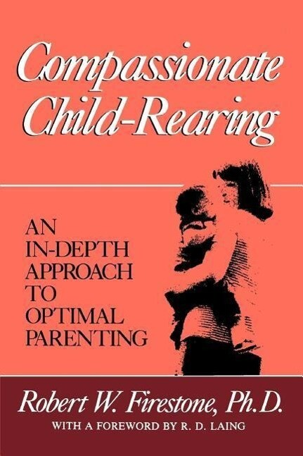 Compassionate Child-Rearing: An In-Depth Approach to Optimal Parenting als Taschenbuch