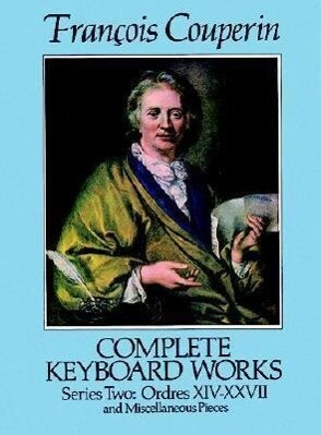 Complete Keyboard Works, Series Two: Ordres XIV-XXVII and Miscellaneous Pieces als Taschenbuch