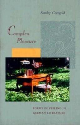 Complex Pleasure: Forms of Feeling in German Literature als Taschenbuch