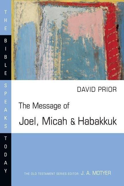 The Message of Joel, Micah & Habakkuk: Listening to the Voice of God als Taschenbuch