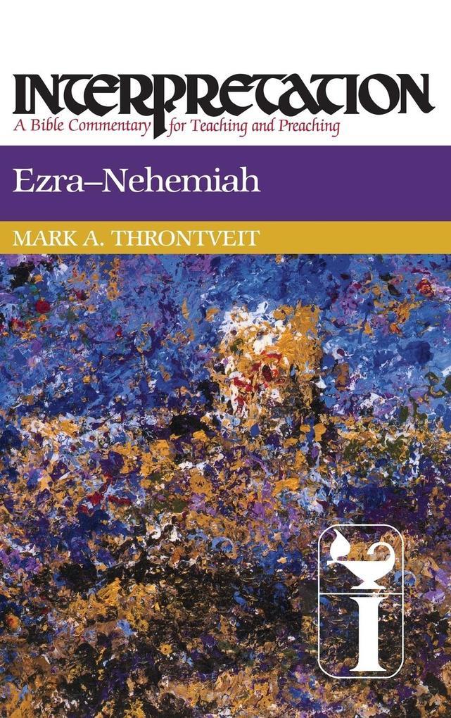 Ezra-Nehemiah: Interpretation: A Bible Commentary for Teaching and Preaching als Buch