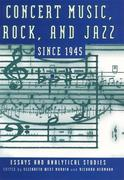 Concert Music, Rock, and Jazz Since 1945: Essays and Analytic Studies