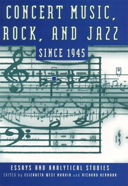 Concert Music, Rock, and Jazz Since 1945: Essays and Analytic Studies als Taschenbuch